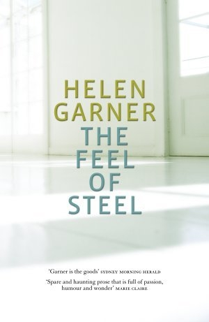 Evelyn Juers reviews 'The Feel of Steel' by Helen Garner