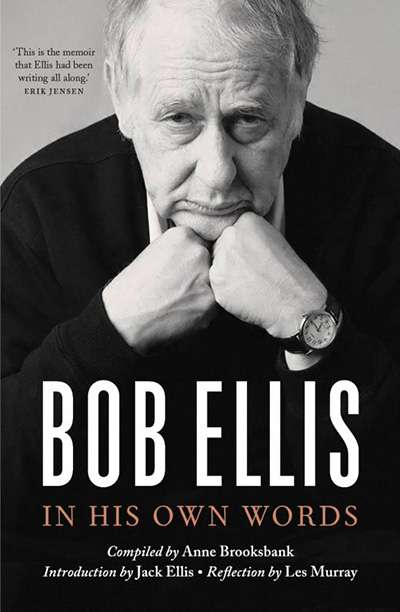 Jan McGuinness reviews 'Bob Ellis: In his own words' by Bob Ellis, compiled by Anne Brooksbank