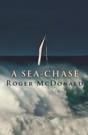 Brian Matthews reviews 'A Sea-Chase' by Roger McDonald