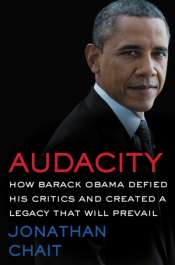 Varun Ghosh reviews 'Audacity: How Barack Obama defied his critics and created a legacy that will prevail' by Jonathan Chait and 'We Are The Change We Seek: The speeches of Barack Obama' edited by E.J. Dionne Jr and Joy-Ann Reid