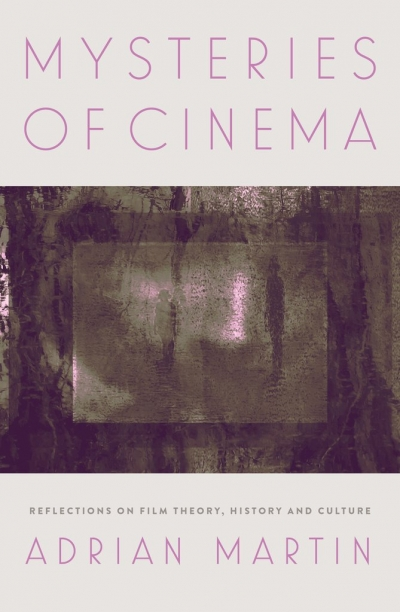 Nicholas Bugeja reviews 'Mysteries of Cinema: Reflections on film theory, history and culture' by Adrian Martin