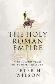 Christopher Allen reviews 'The Holy Roman Empire: A thousand years of Europe's history' by Peter H. Wilson