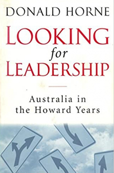Guy Rundle reviews 'Looking for Leadership: Australia in the Howard Years' by Donald Horne