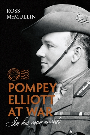 Geoffrey Blainey reviews 'Pompey Elliott at War: In his own words' by Ross McMullin