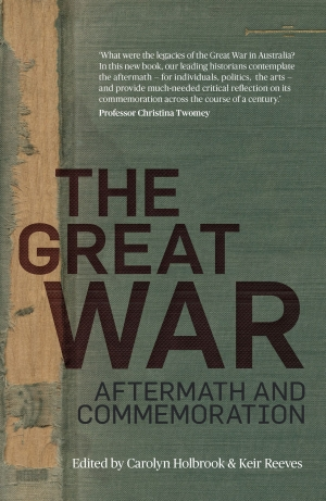 Kate Ariotti reviews 'The Great War: Aftermath and commemoration' edited by Carolyn Holbrook and Keir Reeves