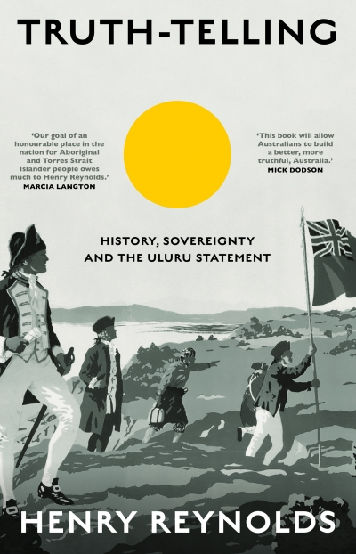 Sarah Maddison reviews 'Truth-telling: History, sovereignty and the Uluru Statement' by Henry Reynolds