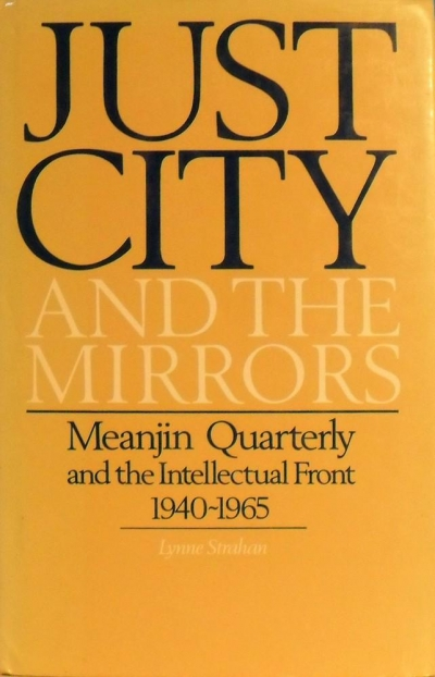 John Mclaren reviews 'Just City and the Mirrors: Meanjin Quarterly and the intellectual front, 1940–1965' by Lynne Strahan