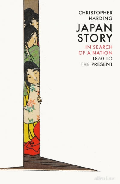 Alison Broinowski reviews 'Japan Story: In Search of a Nation, 1850 to the present' by Christopher Harding