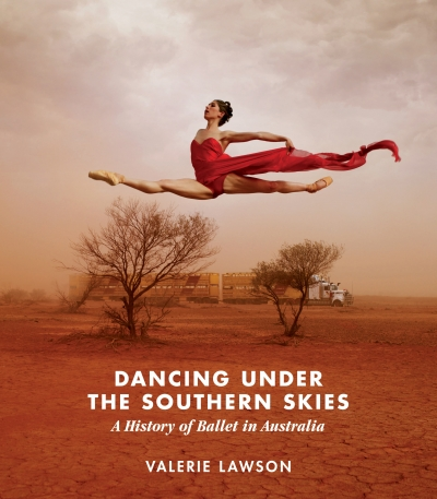 Luke Forbes reviews 'Dancing Under the Southern Skies: A history of ballet in Australia' by Valerie Lawson