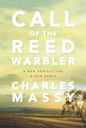 Tim Flannery reviews 'Call of the Reed Warbler: A new agriculture – a new earth' by Charles Massy