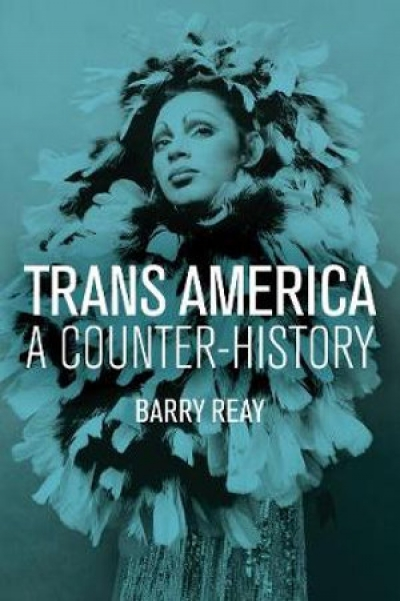 Yves Rees reviews 'Trans America: A counter-history' by Barry Reay