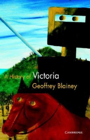 Beverley Kingston reviews 'A History of Victoria' by Geoffrey Blainey