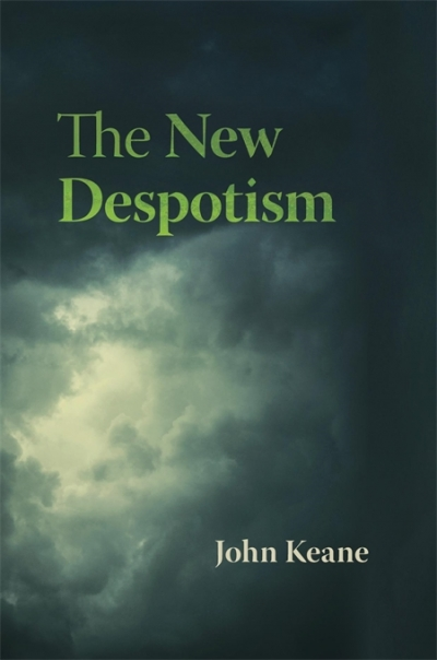 Glyn Davis reviews 'The New Despotism' by John Keane