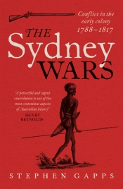 Alan Atkinson reviews 'The Sydney Wars: Conflict in the early colony, 1788–1817' by Stephen Gapps