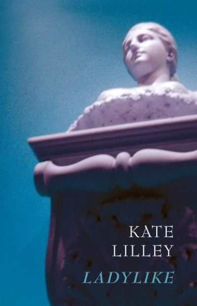 Rose Lucas reviews 'Ladylike' by Kate Lilley