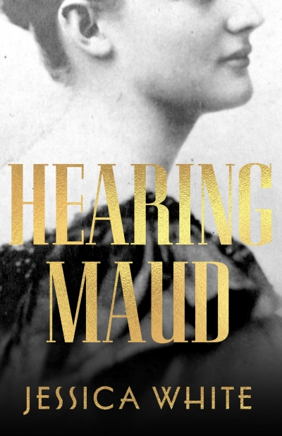 Rachel Robertson reviews 'Hearing Maud' by Jessica White
