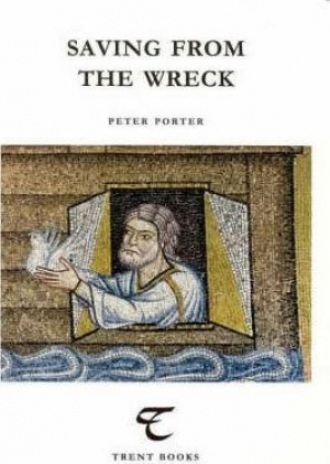 Peter Steele reviews 'Saving from the Wreck: Essays on poetry' by Peter Porter