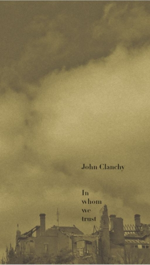 Susan Lever reviews 'In Whom We Trust' by John Clanchy
