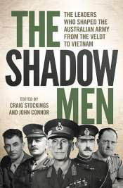 Seumas Spark reviews 'The Shadow Men: The leaders who shaped the Australian Army from the Veldt to Vietnam' edited by Craig Stockings and John Connor