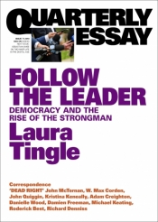 Paul Strangio reviews 'Follow the leader: Democracy and the rise of the strongman (Quarterly Essay 71)' by Laura Tingle