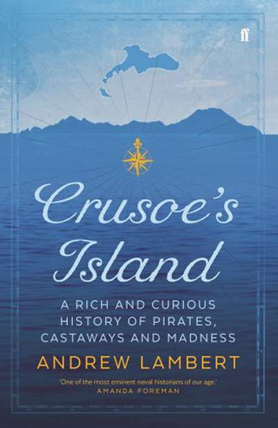 Danielle Clode reviews 'Crusoe's Island: A rich and curious history of pirates, castaways and madness' by Andrew Lambert