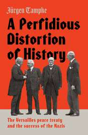 Miriam Cosic reviews 'A Perfidious Distortion of History: The Versailles Peace Treaty and the success of the Nazis' by Jürgen Tampke