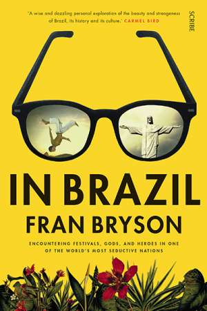 Kevin Rabalais reviews 'In Brazil: Encountering Festivals, Gods, and Heroes in one of the World's Most Seductive Nations' by Fran Bryson