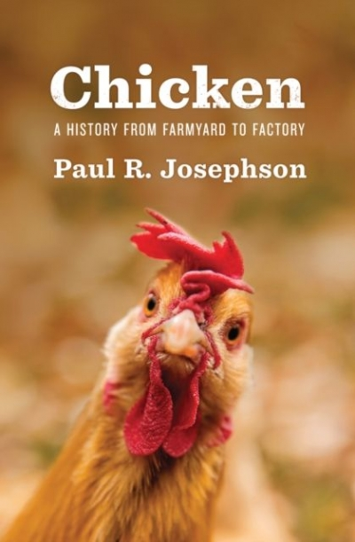 Ben Brooker reviews 'Chicken: A history from farmyard to factory' by Paul R. Josephson
