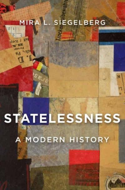 Ruth Balint reviews 'Statelessness: A modern history' by Mira L. Siegelberg