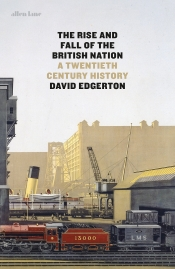 Simon Tormey reviews 'The Rise and Fall of the British Nation: A twentieth-century history' by David Edgerton