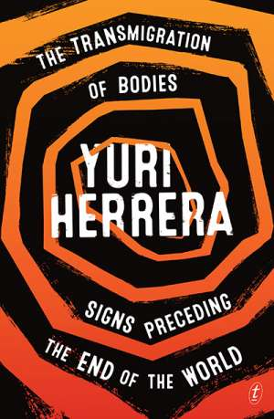 Gabriel García Ochoa reviews 'The Transmigration of Bodies and Signs Preceding the End of the World' by Yuri Herrera, translated by Lisa Dillman