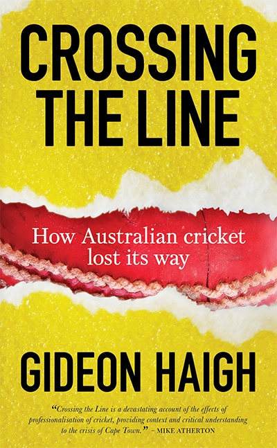 Kieran Pender reviews 'Crossing the Line: How Australian cricket lost its way' by Gideon Haigh