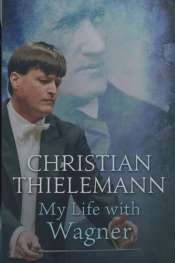 John Allison reviews 'My Life with Wagner' by Christian Thielemann
