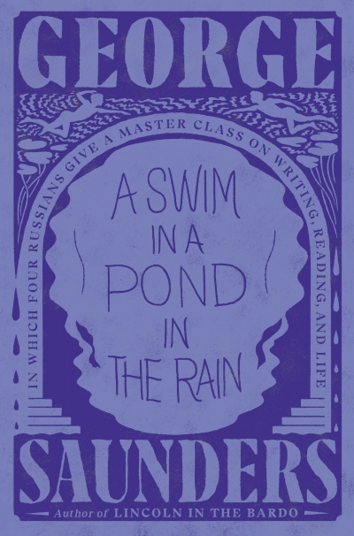 Robert Dessaix reviews 'A Swim in a Pond in the Rain: In which four dead Russians give us a masterclass in writing and life' by George Saunders