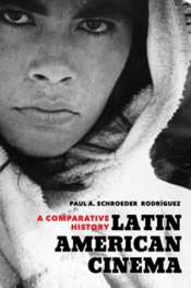 Sarah McDonald reviews 'Latin American Cinema: A Comparative History' by Paul A. Schroeder Rodríguez