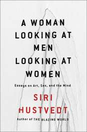 Jennifer Levasseur reviews 'A Woman Looking at Men Looking at Women: Essays on art, sex, and the mind' by Siri Hustvedt