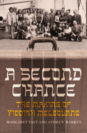 Tali Lavi reviews 'A Second Chance: The making of Yiddish Melbourne' by Margaret Taft and Andrew Markus
