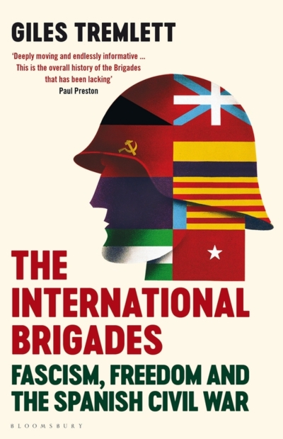 Luke Stegemann reviews 'The International Brigades: Fascism, freedom and the Spanish Civil War' by Giles Tremlett