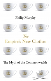 Jim Davidson reviews 'The Empire's New Clothes: The myth of the Commonwealth' by Philip Murphy