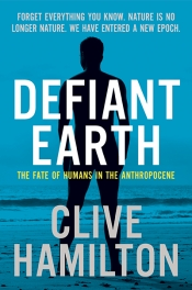 Lauren Rickards reviews 'Defiant Earth: The fate of the humans in the Anthropocene' by Clive Hamilton
