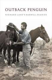 Suzanne Falkiner reviews 'Outback Penguin: Richard Lane's Barwell diaries' edited by Elizabeth Lane et al.