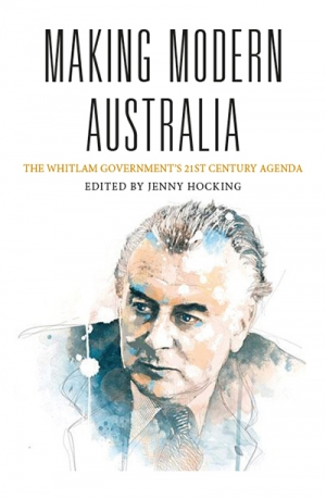 Stephen Mills reviews 'Making Modern Australia: The Whitlam government's 21st century agenda' edited by Jenny Hocking