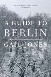 Gillian Dooley reviews 'A Guide to Berlin' by Gail Jones