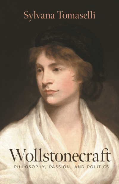 David Kearns reviews 'Wollstonecraft: Philosophy, passion, and politics' by Sylvana Tomaselli