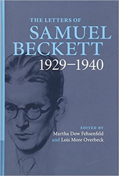 James Ley reviews 'The Letters of Samuel Beckett, Vol. 1: 1929–1940' edited by Martha Dow Fehsenfeld and Lois More Overbeck