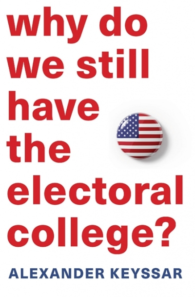 Varun Ghosh reviews 'Why Do We Still Have the Electoral College?' by Alexander Keyssar