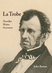 John Arnold reviews 'La Trobe: Traveller, writer, governor' by John Barnes