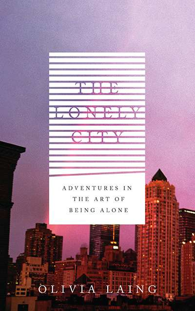 Alexandra Mathew reviews 'Lonely City: Adventures in the art of being alone' by Olivia Laing