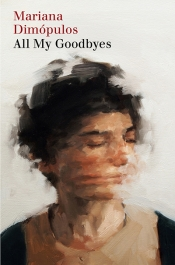 Lilit Thwaites reviews 'All My Goodbyes' by Mariana Dimópulos, translated by Alice Whitmore