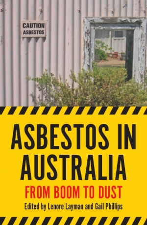 Graeme Davison reviews 'Asbestos in Australia: From boom to dust' edited by Lenore Layman and Gail Phillips